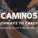 Caminos: Pathways to Careers, Professional Panel & Networking