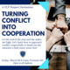 Turning Conflict into Cooperation