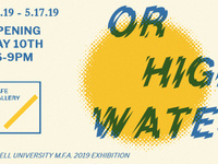 Cornell M.F.A. Group Exhibition 2019: Or High Water
