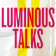 Luminous Talks